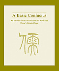 Basic Confucius An Introduction to the Wisdom & Advice of Chinas Greatest Sage