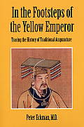 In the Footsteps of the Yellow Emperor Tracing the History of Traditional Acupuncture