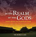 In the Realm of the Gods Lands Myths & Legends of China
