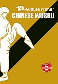 Chinese Wushu: The 10-Minute Primer