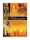 Eastern Philosophy The Greatest Thinkers & Sages from Ancient to Modern Times