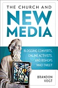 The Church and New Media: Blogging Converts, Internet Activists, and Bishops Who Tweet Cover