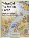 When Did We See You Lord