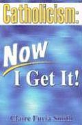 Catholism: Now I Get It!