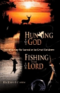 Hunting for God Fishing for the Lord Encountering the Sacred in the Great Outdoors
