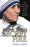 Mother Teresa's Secret Fire : the Encounter That Changed Her Life and How It Can Transform Your Own (08 Edition)