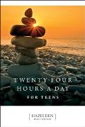 Twenty-Four Hours a Day for Teens