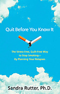 Quit Before You Know It: The Stress-Free, Guilt-Free Way to Stop Smoking - By Planning Your Relapses