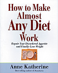 How to Make Almost Any Diet Work Repair Your Disordered Appetite & Lose Weight