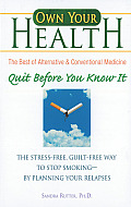 Quit Before You Know It The Stress Free Guilt Free Way to Stop Smoking By Planning Your Relapses