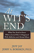 At Wits End What You Need to Know When a Loved One Is Diagnosed with Addiction & Mental Illness