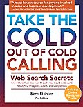 Take the Cold Out of Cold Calling: Web Search Secrets for the Inside Info on Companies, Industries, and People