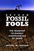 Beyond Fossil Fools The Roadmap to Energy Independence by 2004