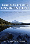 Conserving Oregon's Environment: Breakthroughs That Made History by Michael Mccloskey