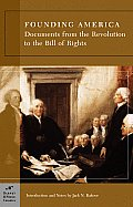 Founding America : Documents From The Revolution To The Bill Of Rights (Trade) (06 Edition) by Jack Rakove