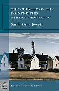 Country of the Pointed Firs & Selected Short Fiction