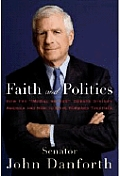 Faith and Politics: How the Moral Values Debate Divides America and How to Move Forward Together