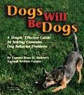 Dogs Will Be Dogs: A Simple, Effective Guide to Solving Common Dog Behavior Problems