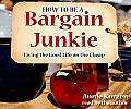 How to Be a Bargain Junkie: Living the Good Life on the Cheap