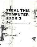 Steal This Computer Book 3 What They Wont Tell You about the Internet
