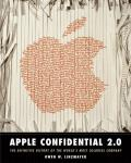 Apple Confidential 2.0 The Definitive History of the Worlds Most Colorful Company