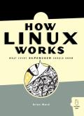 How Linux Works What Every Superuser Should Know 1st Edition