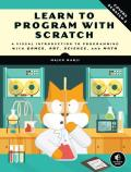 Learn to Program with Scratch A Visual Introduction to Programming with Art Science Math & Games