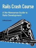 Rails Crash Course: A No-Nonsense Guide to Rails Development