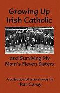 Growing Up Irish Catholic & Surviving My Moms Eleven Sisters