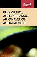 Guns, Violence, and Identity Among African American and Latino Youth (03 Edition)