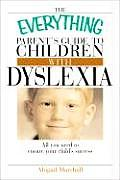 The Everything Parent's Guide to Children with Dyslexia (Everything)
