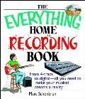 Everything Home Recording Book From 4 Track to Digital All You Need to Make Your Musical Dreams a Reality