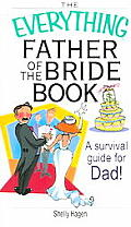 Everything Father of the Bride Book A Survival Guide for Dad
