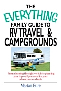 The Everything Family Guide to RV Travel and Campgrounds: From Choosing the Right Vehicle to Planning Your Trip, All You Need for Your Adventure on Wh