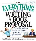 Everything Guide to Writing a Book Proposal Insider Advice on How to Get Your Work Published