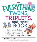 Everything Twins Triplets & More Book From Seeing the First Sonogram to Coordinating Nap Times & Feedings All You Need to Enjoy Your Multiples
