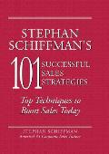 Stephan Schiffman's 101 Sucessful Sales Strategies: Top Techniques to Boost Sales Today