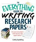 The Everything Guide to Writing Research Papers: Ace Your Next Project with Step-By-Step Expert Advice! (Everything)