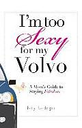 Im Too Sexy for My Volvo A Moms Guide to Staying Fabulous
