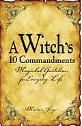 Witchs 10 Commandments Magickal Guidelines for Everyday Life