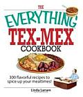 Everything Tex Mex Cookbook 300 Flavorful Recipes to Spice Up Your Mealtimes