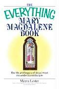 The Everything Mary Magdalene Book: The Life and Legacy of Jesus' Most Misunderstood Disciple (Everything)