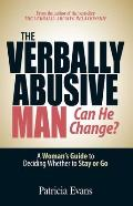 The Verbally Abusive Man: Can He Change?: A Woman's Guide to Deciding Whether to Stay or Go