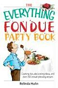 Everything Fondue Party Book Cooking Tips Decorating Ideas & Over 250 Crowd Pleasing Recipes