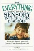 Everything Parents Guide to Sensory Integration Disorder Get the Right Diagnosis Understand Treatments & Advocate for Your Child