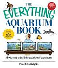 The Everything Aquarium Book: All You Need to Build the Aquarium of Your Dreams (Everything)