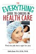 Everything Guide to Careers in Health Care Find the Job Thats Right for You