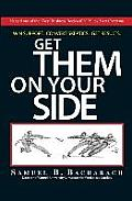 Get Them on Your Side Win Support Convert Skeptics Get Results