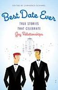 Best Date Ever Gay Relationships True Stories That Celebrate