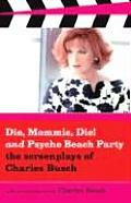 Die, Mommie, Die! and Psycho Beach Party: The Screenplays of Charles Busch